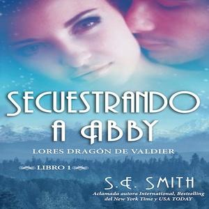 Secuestrando a Abby by S.E. Smith